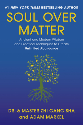 Soul Over Matter: Ancient and Modern Wisdom and Practical Techniques to Create Unlimited Abundance Cover Image