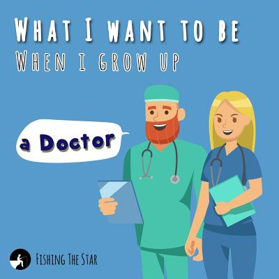 What I want to be When I grow up - A Doctor (When I Grow Up I Want to Be #4) Cover Image