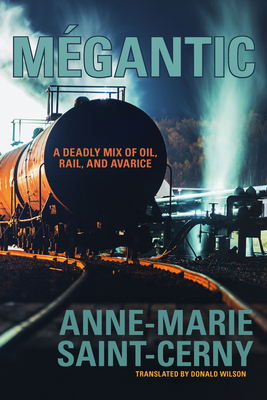 Mégantic: A Deadly Mix of Oil, Rail, and Avarice Cover Image