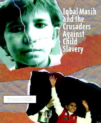 Iqbal Masih and the Crusaders Against Child Slavery (Hardcover)