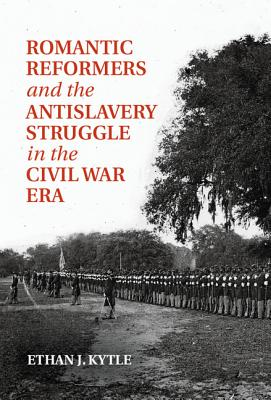 Romantic Reformers and the Antislavery Struggle in the Civil War Era Cover Image