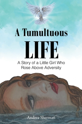 A Tumultuous Life: A Story of a Little Girl Who Rose Above Adversity Cover Image