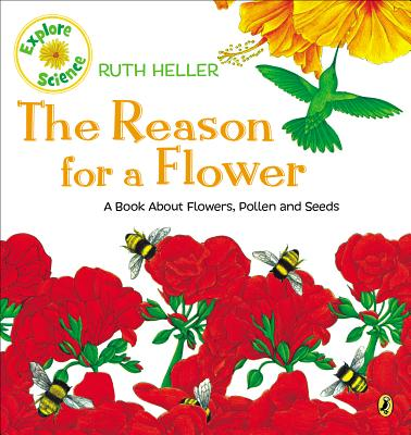 The Reason for a Flower: A Book About Flowers, Pollen, and Seeds (Explore!) Cover Image