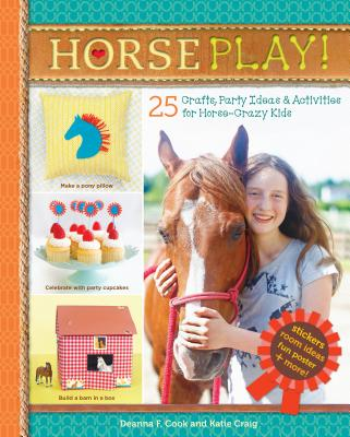Horse Play!: 25 Crafts, Party Ideas & Activities for Horse-Crazy Kids Cover Image