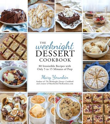 The Weeknight Dessert Cookbook: 80 Irresistible Recipes with Only 5 to 15 Minutes of Prep Cover Image