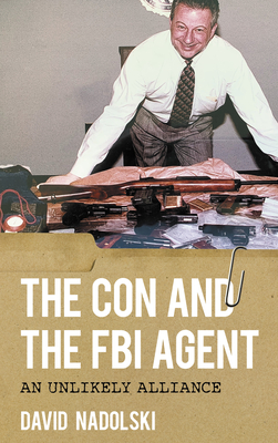 The Con and the FBI Agent: An Unlikely Alliance Cover Image