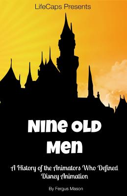 Disney's Nine Old Men: A History of the Animators Who Defined Disney Animation Cover Image