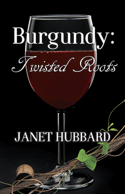 Burgundy: Twisted Roots (Vengeance in the Vineyard Mysteries #3) Cover Image