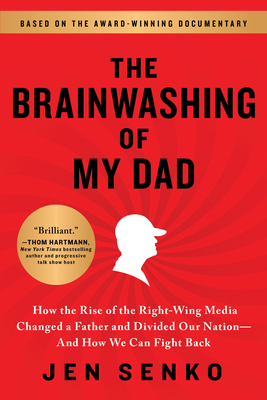 The Brainwashing of My Dad: How the Rise of the Right-Wing Media Changed a Father and Divided Our Nation—And How We Can Fight Back Cover Image