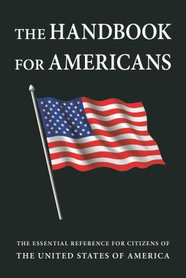 The Handbook for Americans, Revised Edition: The Essential Reference for Citizens of the United States of America Cover Image