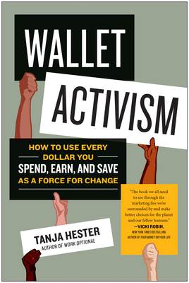 Wallet Activism: How to Use Every Dollar You Spend, Earn, and Save as a Force for Change Cover Image