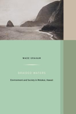 Braided Waters: Environment and Society in Molokai, Hawaii (Western Histories #11) Cover Image