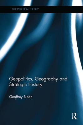 Geopolitics, Geography, and Strategic History (Geopolitical Theory) Cover Image
