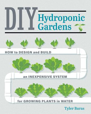 DIY Hydroponic Gardens: How to Design and Build an Inexpensive System for Growing Plants in Water Cover Image