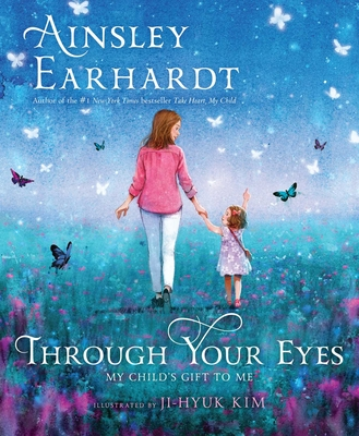 Through Your Eyes: My Child's Give to Me by Ainsley Earhardt