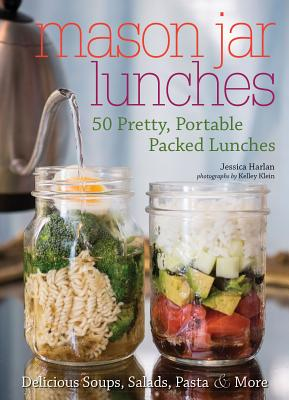 Mason Jar Lunches: 50 Pretty, Portable Packed Lunches (Including) Delicious Soups, Salads, Pastas and More Cover Image