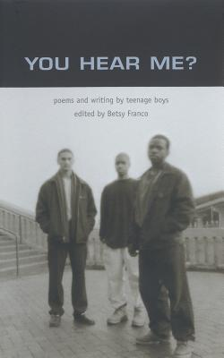 You Hear Me?: Poems and Writing by Teenage Boys Cover Image