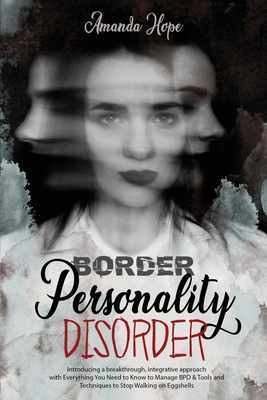 Border Personality Disorder: Introducing a Breakthrough, Integrative Approach with Everything You Need to Know to Manage Bpd Tools and Techniques t Cover Image