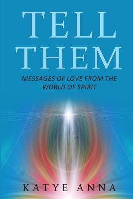 Tell Them: Messages of Love From The World of Spirit Cover Image