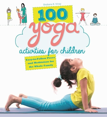 100 Yoga Activities for Children: Easy-to-Follow Poses and Meditation for the Whole Family Cover Image