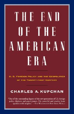 The End of the American Era: U.S. Foreign Policy and the Geopolitics of the Twenty-First Century Cover Image