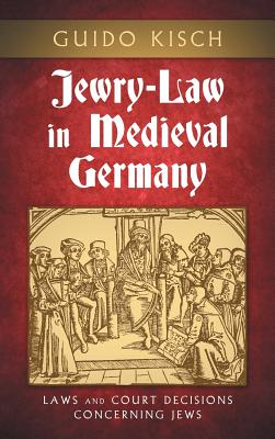Jewry-Law in Medieval Germany: Laws and Court Decisions Concerning Jews Cover Image