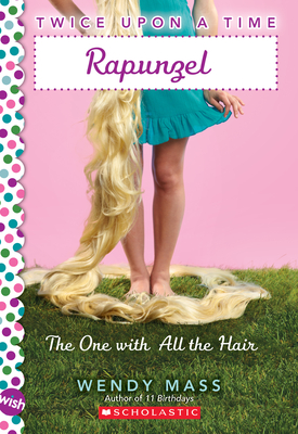 Rapunzel, the One With All the Hair: A Wish Novel (Twice Upon a Time) Cover Image