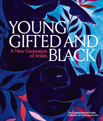 Young, Gifted and Black: A New Generation of Artists: The Lumpkin-Boccuzzi Family Collection of Contemporary Art Cover Image