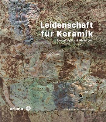 Leidenschaft Für Keramik: Sammlung Frank Nievergelt Cover Image