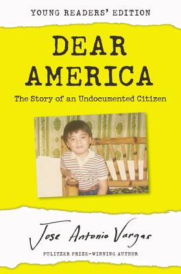 Dear America: The Story of an Undocumented Citizen (Young Reader's Edition) by Jose Antonio Vargas