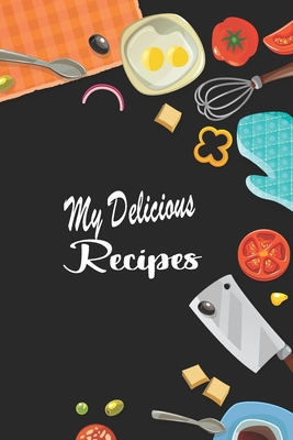 My Delicious Recipes: Create Your Personal Cookbook of Delicious Dish Ideas Cover Image