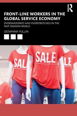 Front-Line Workers in the Global Service Economy: Overshadowed and Overstretched in the Fast Fashion World Cover Image
