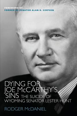 Dying for Joe McCarthy's Sins: The Suicide of Wyoming Senator Lester Hunt Cover Image