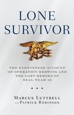Lone Survivor: The Eyewitness Account of Operation Redwing and the Lost Heroes of SEAL Team 10 Cover Image