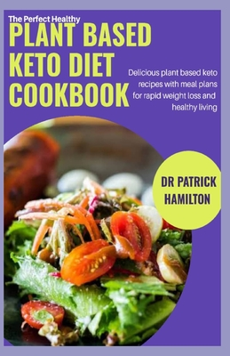 The Perfect Healthy Plant Based Keto Diet Cookbook Delicious Plant Based Keto Recipes With Meal Plans For Rapid Weight Loss And Healthy Living Brookline Booksmith