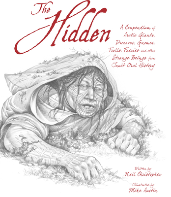 The Hidden (English): A Compendium of Arctic Giants, Dwarves, Gnomes, Trolls, Faeries and Other Strange Beings from Inuit Oral History Cover Image