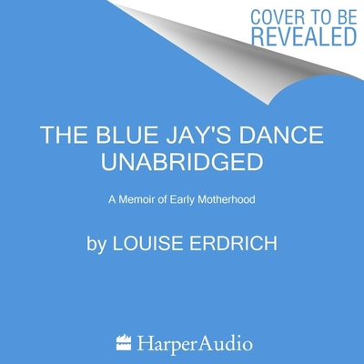 The Blue Jay's Dance: A Memoir of Early Motherhood Cover Image