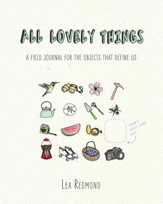 All Lovely Things: A Field Journal for the Objects That Define Us Cover Image