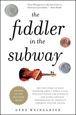 The Fiddler in the Subway: The True Story of What Happened When a World-Class Violinist Played for Handouts... and Other Virtuoso Performances by Cover Image