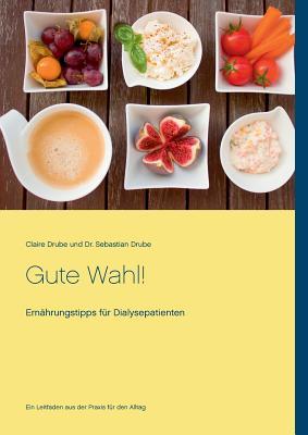 Gute Wahl!: Ernährungstipps für Dialysepatienten Cover Image