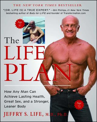 The Life Plan: How Any Man Can Achieve Lasting Health, Great Sex, and a Stronger, Leaner Body Cover Image