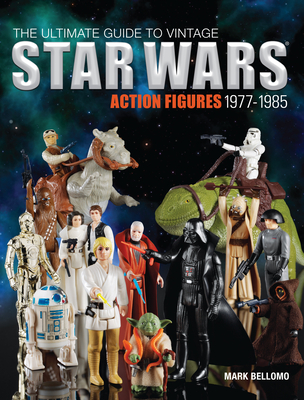 The Ultimate Guide to Vintage Star Wars Action Figures, 1977-1985 Cover Image