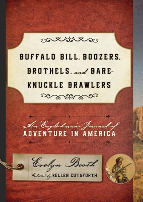 Buffalo Bill, Boozers, Brothels, and Bare-Knuckle Brawlers: An Englishman's Journal of Adventure in America Cover Image