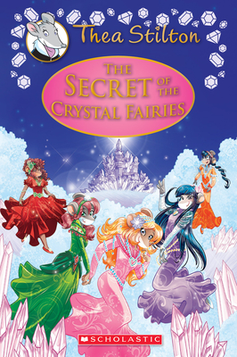 The Secret of the Crystal Fairies (Thea Stilton: Special Edition #7): A Geronimo Stilton Adventure Cover Image
