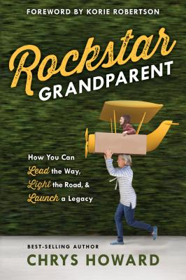 Rockstar Grandparent: How You Can Lead the Way, Light the Road, and Launch a Legacy Cover Image