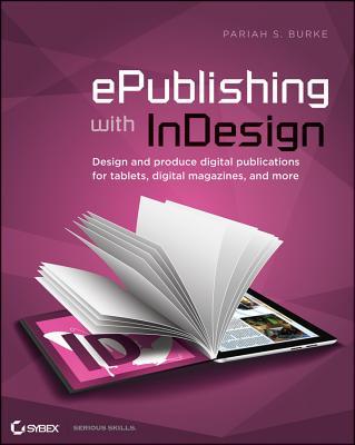 ePublishing with InDesign CS6: Design and Produce Digital Publications for Tablets, eReaders, Smartphones, and More Cover Image