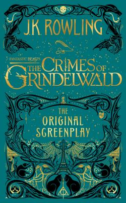 Fantastic Beasts: The Crimes of Grindelwald — The Original Screenplay (Harry Potter) Cover Image