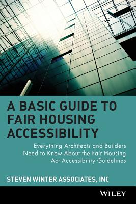A Basic Guide to Fair Housing Accessibility: Everything Architects and Builders Need to Know about the Fair Housing ACT Accessibility Cover Image
