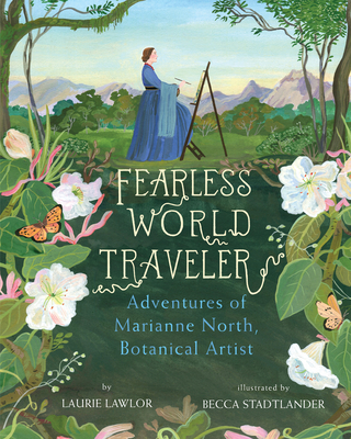Fearless World Traveler: Adventures of Marianne North, Botanical Artist Cover Image