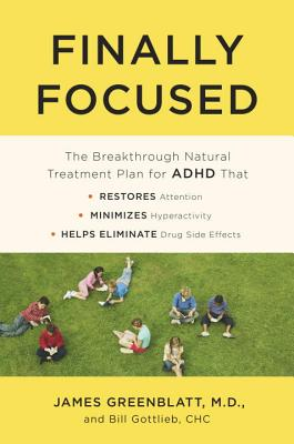 Finally Focused: The Breakthrough Natural Treatment Plan for ADHD That Restores Attention, Minimizes Hyperactivity, and Helps Eliminate Drug Side Effects Cover Image